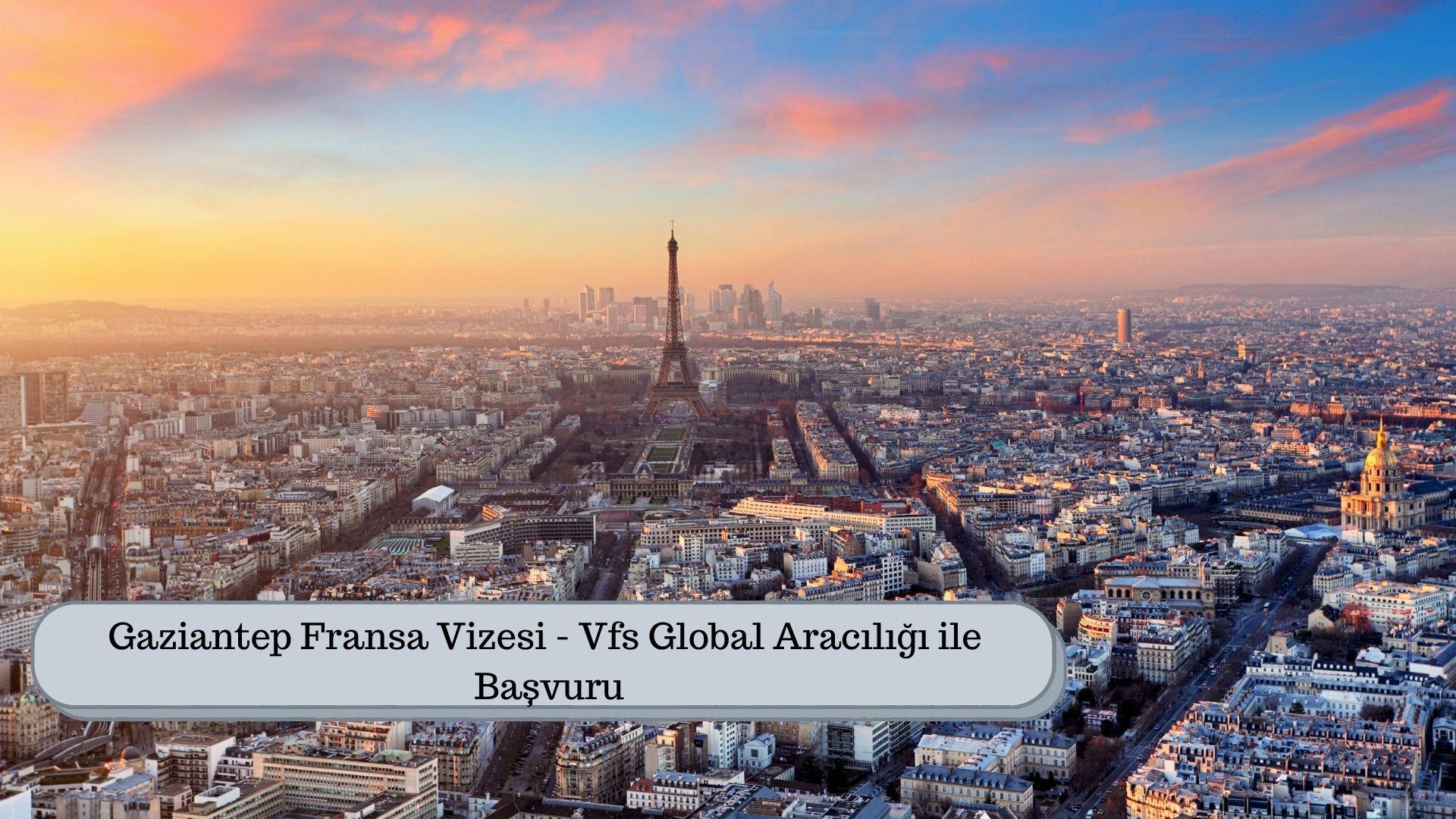 Gaziantep Fransa Vizesi – Vfs Global Aracılığı ile Başvuru