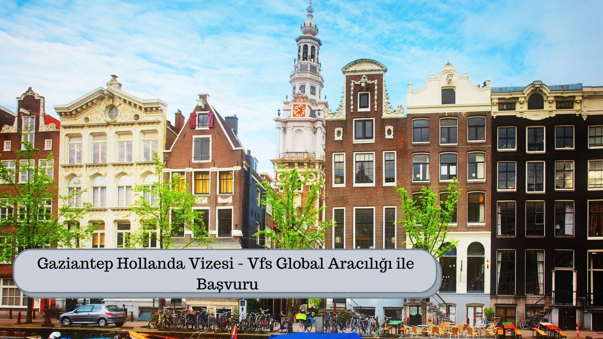 Gaziantep Hollanda Vizesi – Vfs Global Aracılığı ile Başvuru