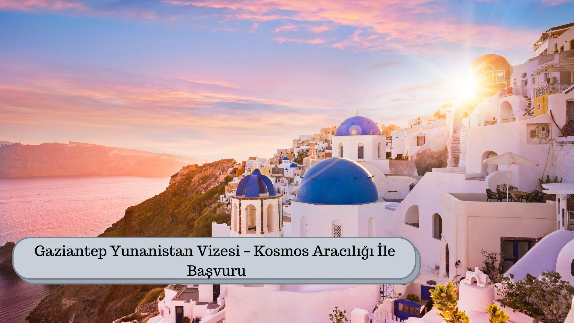 Gaziantep Yunanistan Vizesi – Kosmos Aracılığı İle Başvuru