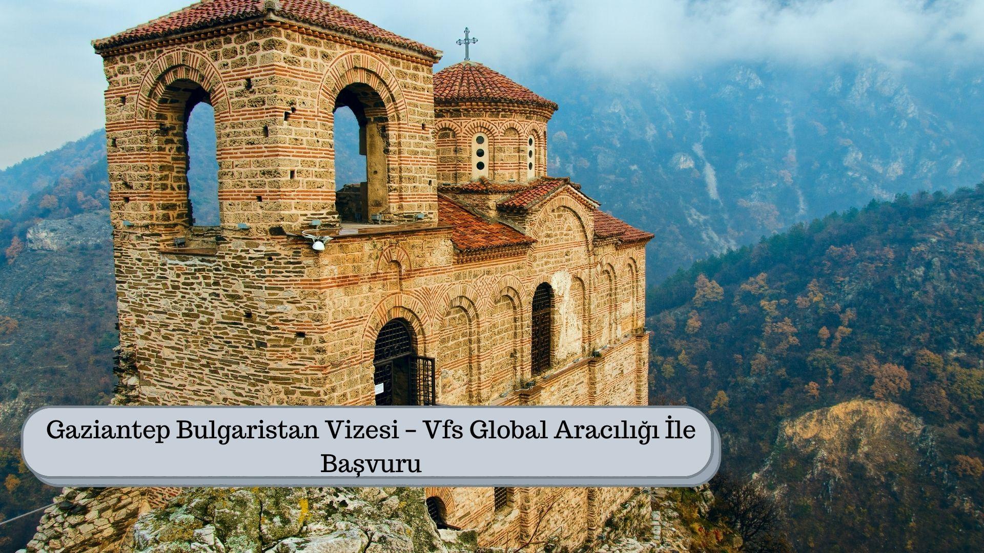 Gaziantep Bulgaristan Vizesi – Vfs Global Aracılığı İle Başvuru
